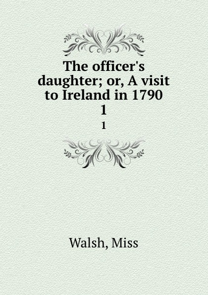 The officer.s daughter; or, A visit to Ireland in 1790. 1