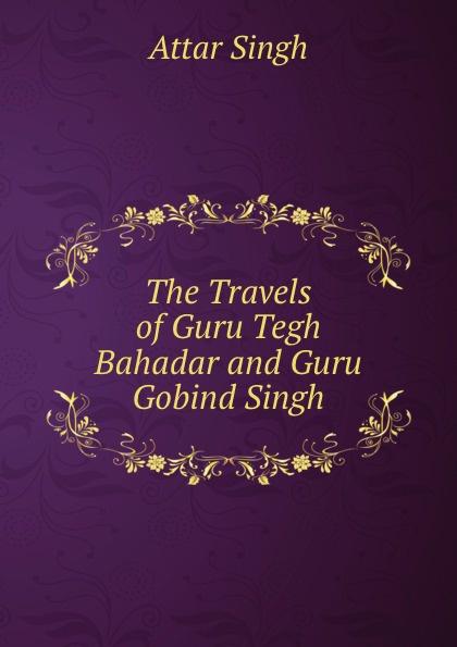 Attar Singh The Travels of Guru Tegh Bahadar and Guru Gobind Singh arijit singh wembley