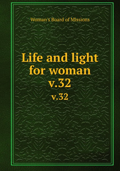 Woman's Board of Missions Life and light for woman. v.32 woman s board of missions life and light for woman v 19