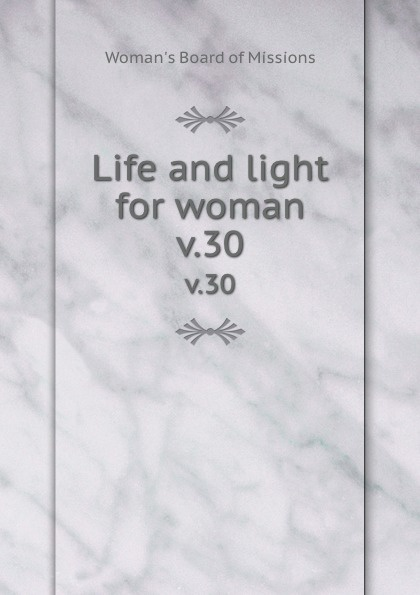 Woman's Board of Missions Life and light for woman. v.30 woman s board of missions life and light for woman v 19