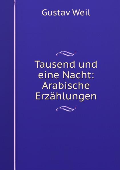 G. Weil Tausend und eine Nacht: Arabische Erzahlungen