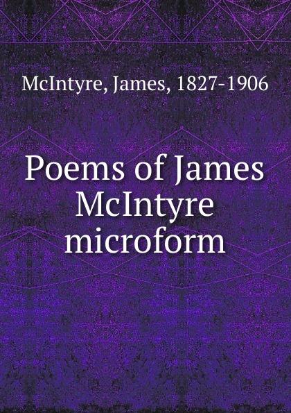James McIntyre Poems of James McIntyre microform michael mcintyre leeds