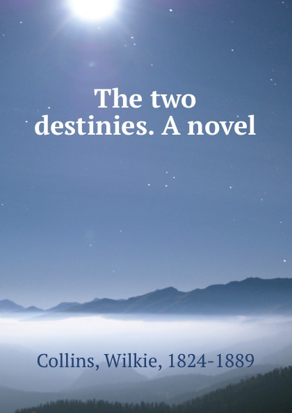 Wilkie Collins The two destinies. A novel