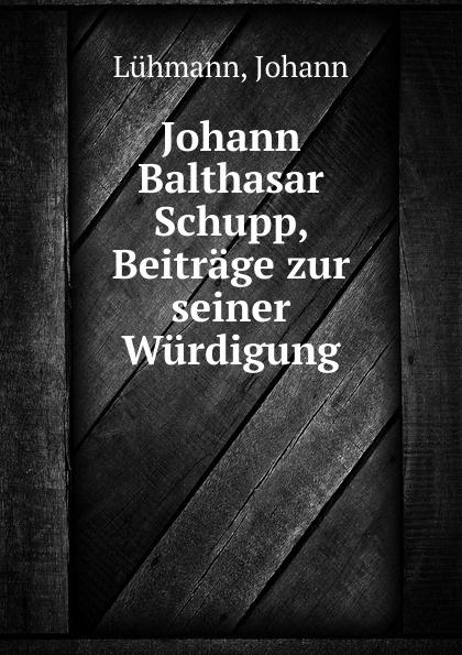 Johann Lühmann Johann Balthasar Schupp, Beitrage zur seiner Wurdigung ottokar schupp hurdy gurdy