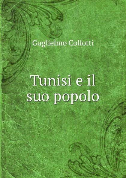 Guglielmo Collotti Tunisi e il suo popolo