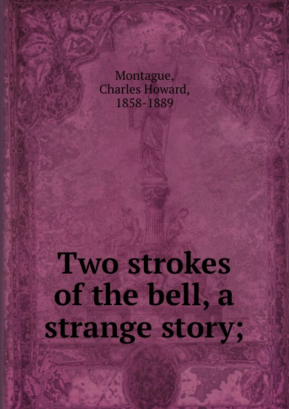 Charles Howard Montague Two strokes of the bell, a strange story; цена 2017