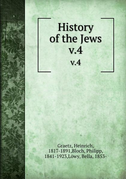 Heinrich Graetz History of the Jews. v.4 heinrich graetz history of the jews v 5