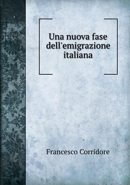 Francesco Corridore Una nuova fase dell.emigrazione italiana francesco corridore una nuova fase dell emigrazione italiana