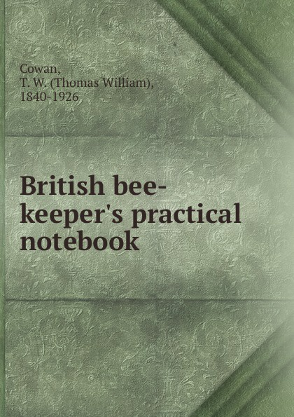 Thomas William Cowan British bee-keeper.s practical notebook the enigma that was thomas william cowan