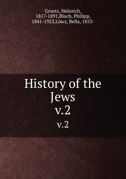 Heinrich Graetz History of the Jews. v.2 heinrich graetz history of the jews v 5