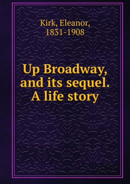 Eleanor Kirk Up Broadway, and its sequel. A life story