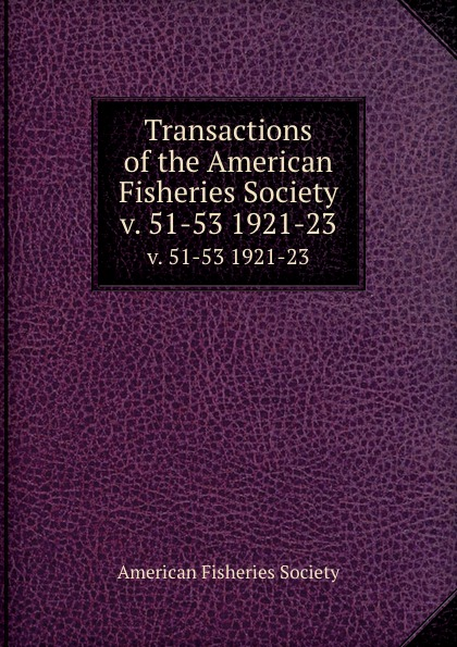 Transactions of the American Fisheries Society. v. 51-53 1921-23