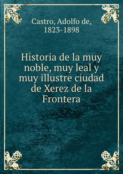 Adolfo de Castro Historia de la muy noble, muy leal y muy illustre ciudad de Xerez de la Frontera beret chiclana de la frontera