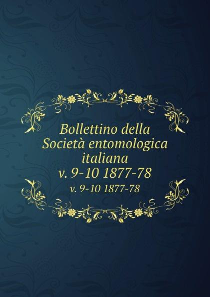 Società entomologica italiana Bollettino della Societa entomologica italiana. v. 9-10 1877-78 цена