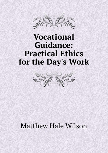 Vocational Guidance: Practical Ethics for the Day.s Work