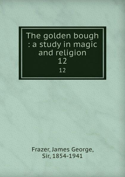 James George Frazer The golden bough : a study in magic and religion. 12 цена в Москве и Питере