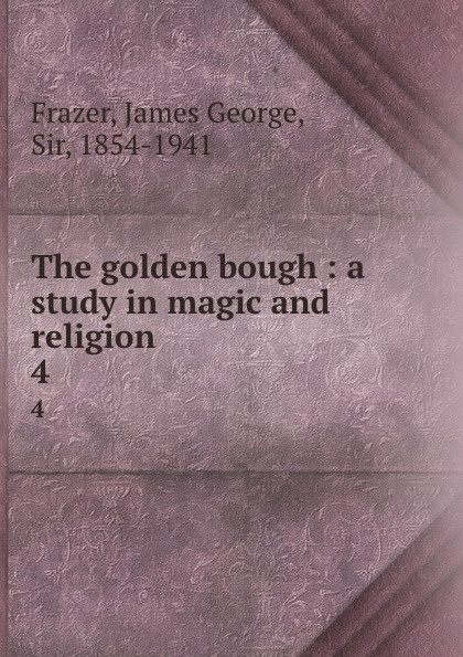 цена на James George Frazer The golden bough : a study in magic and religion. 4