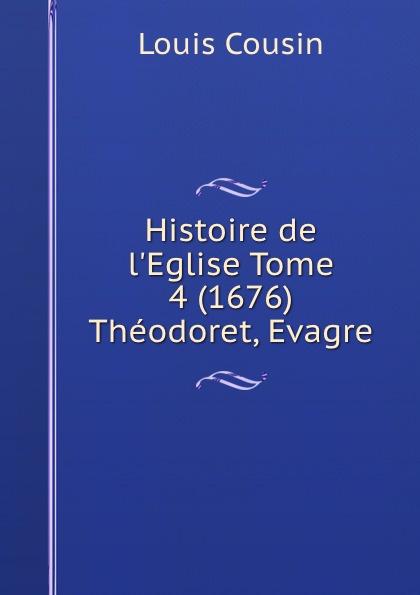 Louis Cousin Histoire de l.Eglise Tome 4 (1676) Theodoret, Evagre