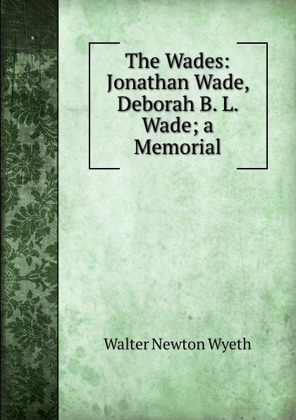 Walter Newton Wyeth The Wades: Jonathan Wade, Deborah B. L. Wade; a Memorial andrew wyeth snow hill