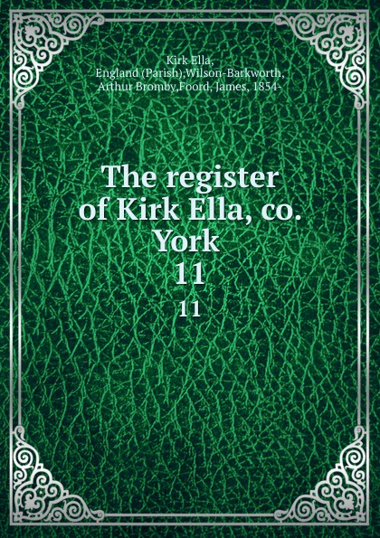 Kirk Ella The register of Kirk Ella, co. York . 11