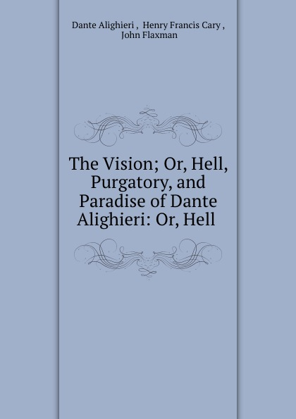 Dante Alighieri The Vision; Or, Hell, Purgatory, and Paradise of Dante Alighieri: Or, Hell . dante alighieri the divine comedy of dante alighieri hell purgatory paradise italian edition