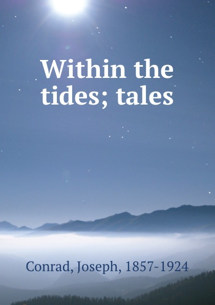 Joseph Conrad Within the tides; tales within the tides