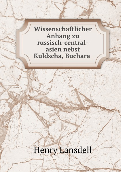 Henry Lansdell Wissenschaftlicher Anhang zu russisch-central-asien nebst Kuldscha, Buchara .