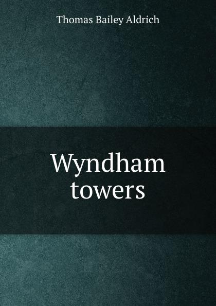 Aldrich Thomas Bailey Wyndham towers aldrich thomas bailey wyndham towers