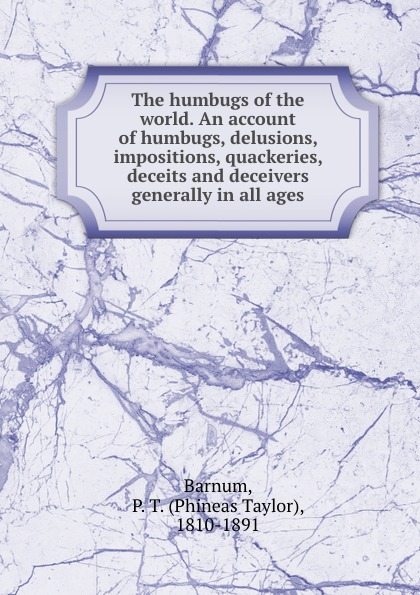 лучшая цена Phineas Taylor Barnum The humbugs of the world. An account of humbugs, delusions, impositions, quackeries, deceits and deceivers generally in all ages