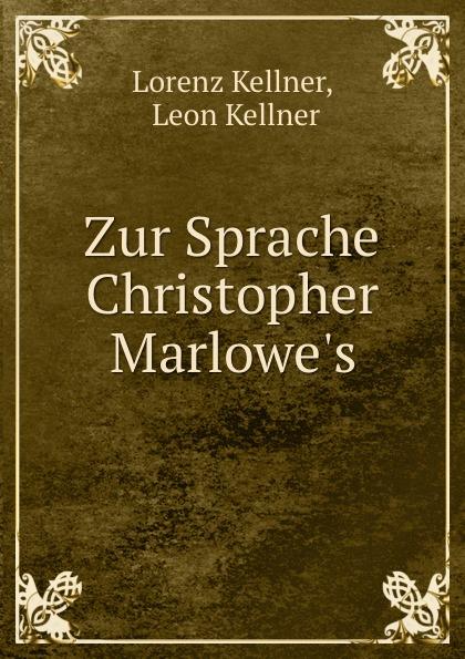 Lorenz Kellner Zur Sprache Christopher Marlowe.s kellner lorenz zur sprache christopher marlowes german edition