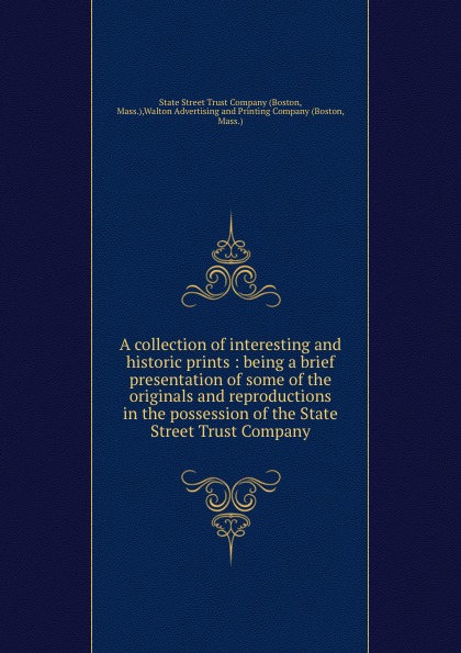 State Street Trust Company A collection of interesting and historic prints : being a brief presentation of some of the originals and reproductions in the possession of the State Street Trust Company sherwyn morreale building the high trust organization strategies for supporting five key dimensions of trust