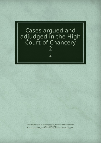 Cases argued and adjudged in the High Court of Chancery. 2
