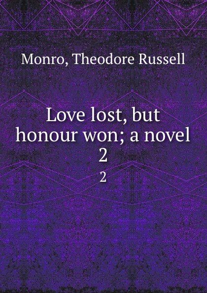 Theodore Russell Monro Love lost, but honour won; a novel. 2