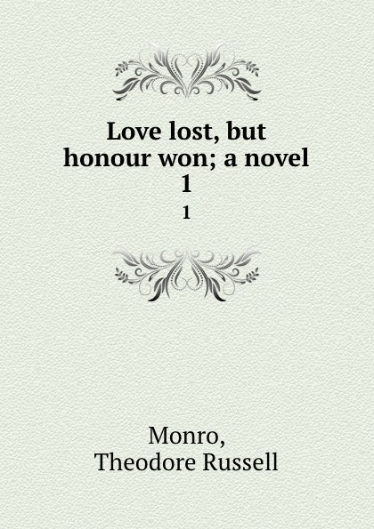 Theodore Russell Monro Love lost, but honour won; a novel. 1