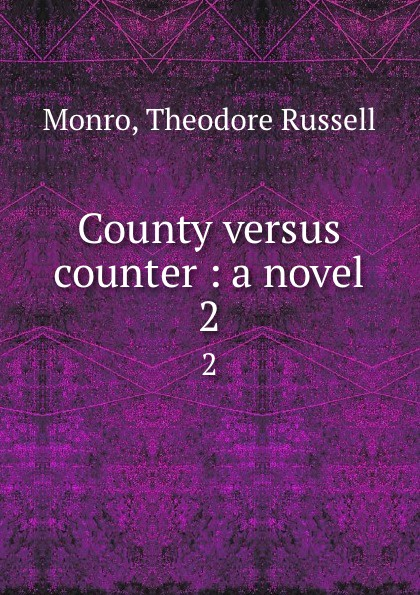 Theodore Russell Monro County versus counter : a novel. 2