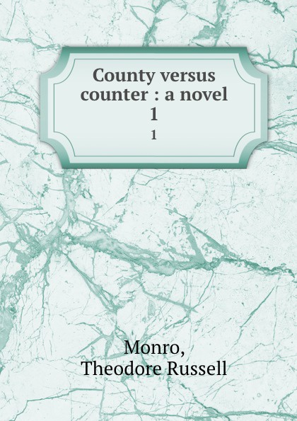 Theodore Russell Monro County versus counter : a novel. 1