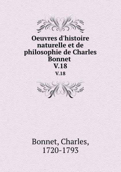 Charles Bonnet Oeuvres d.histoire naturelle et de philosophie de Charles Bonnet . V.18