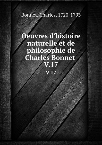 Charles Bonnet Oeuvres d.histoire naturelle et de philosophie de Charles Bonnet . V.17
