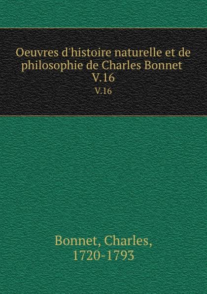 Charles Bonnet Oeuvres d.histoire naturelle et de philosophie de Charles Bonnet . V.16