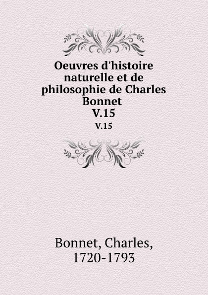 Charles Bonnet Oeuvres d.histoire naturelle et de philosophie de Charles Bonnet . V.15