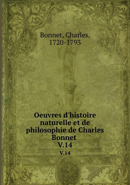 Charles Bonnet Oeuvres d.histoire naturelle et de philosophie de Charles Bonnet . V.14
