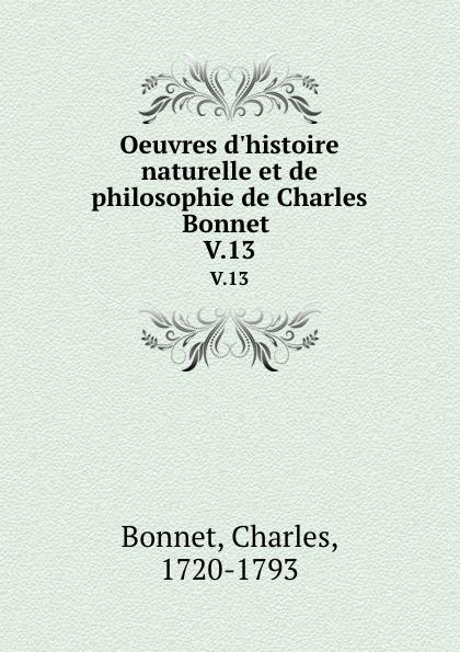 Charles Bonnet Oeuvres d.histoire naturelle et de philosophie de Charles Bonnet . V.13