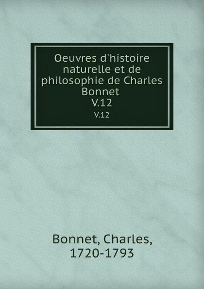 Charles Bonnet Oeuvres d.histoire naturelle et de philosophie de Charles Bonnet . V.12