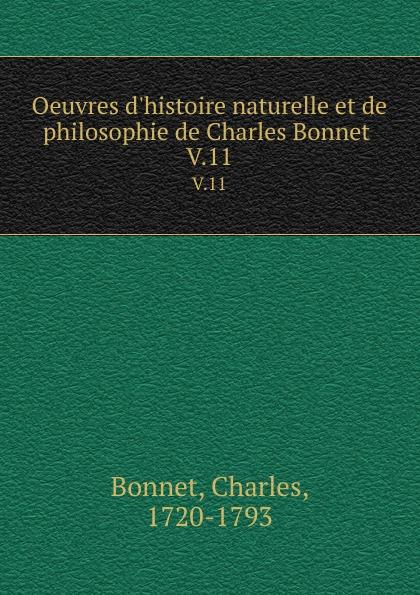 Charles Bonnet Oeuvres d.histoire naturelle et de philosophie de Charles Bonnet . V.11