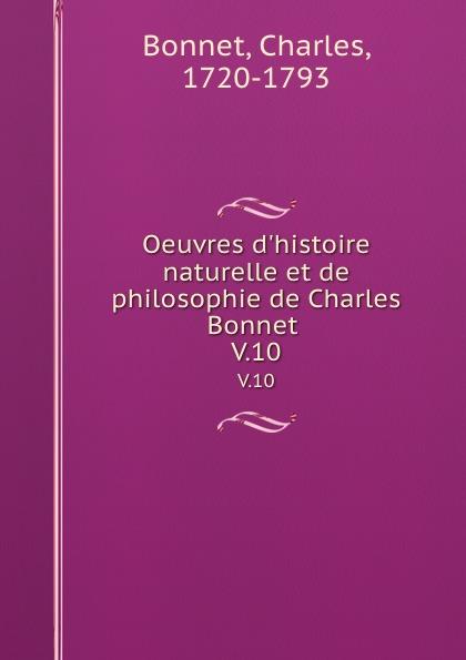 Charles Bonnet Oeuvres d.histoire naturelle et de philosophie de Charles Bonnet . V.10