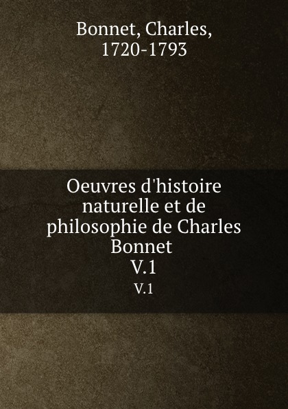 Charles Bonnet Oeuvres d.histoire naturelle et de philosophie de Charles Bonnet . V.1