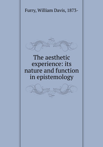 William Davis Furry The aesthetic experience: its nature and function in epistemology недорого