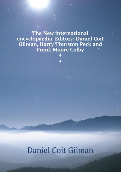 лучшая цена Gilman Daniel Coit The New international encyclopaedia. Editors: Daniel Coit Gilman, Harry Thurston Peck and Frank Moore Colby. 4