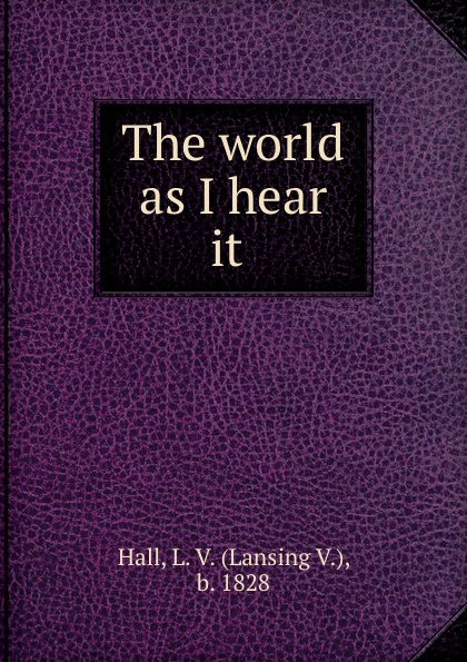 Lansing V. Hall The world as I hear it