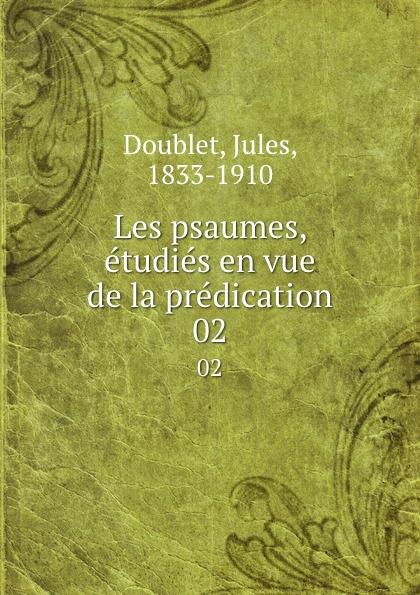 Jules Doublet Les psaumes, etudies en vue de la predication. 02
